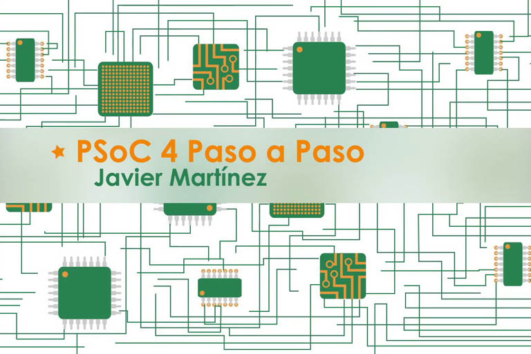 Introduction to Cypress PSoC 4 With PSoC 4 Pioneer Kit From Javier Martinez